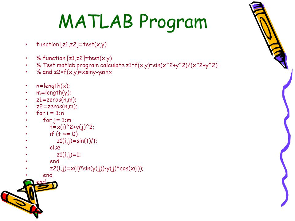 MATLAB Program function [z1,z2]=test(x,y) % function [z1,z2]=test(x,y)